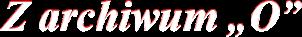 """Z archiwum """"O"""" Logo"""